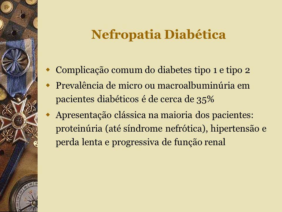 Nefropatia Diabética Complicação comum do diabetes tipo 1 e tipo 2