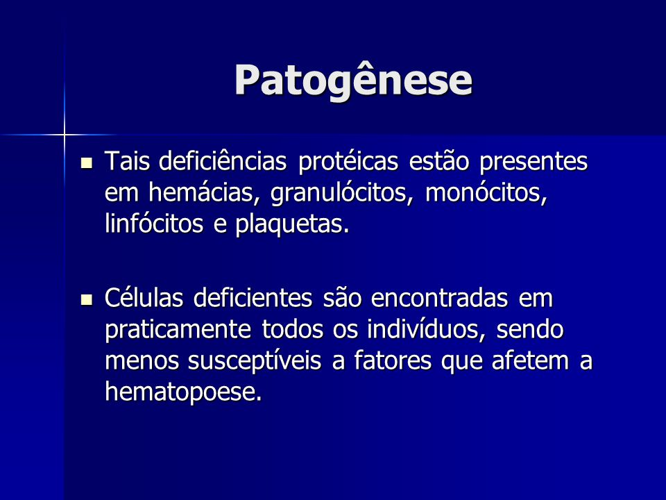 Patogênese Tais deficiências protéicas estão presentes em hemácias, granulócitos, monócitos, linfócitos e plaquetas.