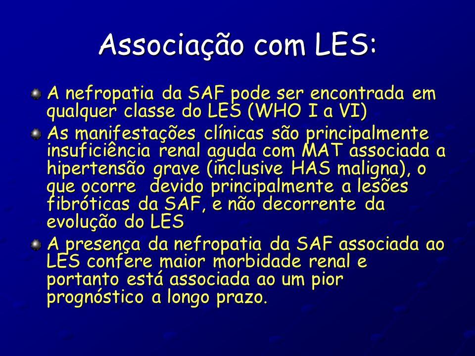 Associação com LES: A nefropatia da SAF pode ser encontrada em qualquer classe do LES (WHO I a VI)