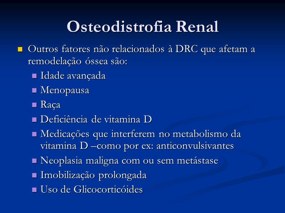 Osteodistrofia Renal Outros fatores não relacionados à DRC que afetam a remodelação óssea são: Idade avançada.