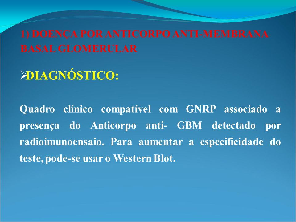 DIAGNÓSTICO: 1) DOENÇA POR ANTICORPO ANTI-MEMBRANA BASAL GLOMERULAR