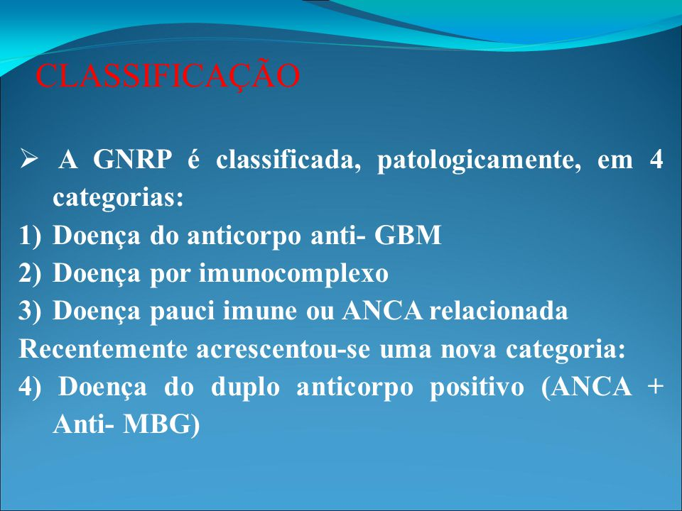 CLASSIFICAÇÃO A GNRP é classificada, patologicamente, em 4 categorias: