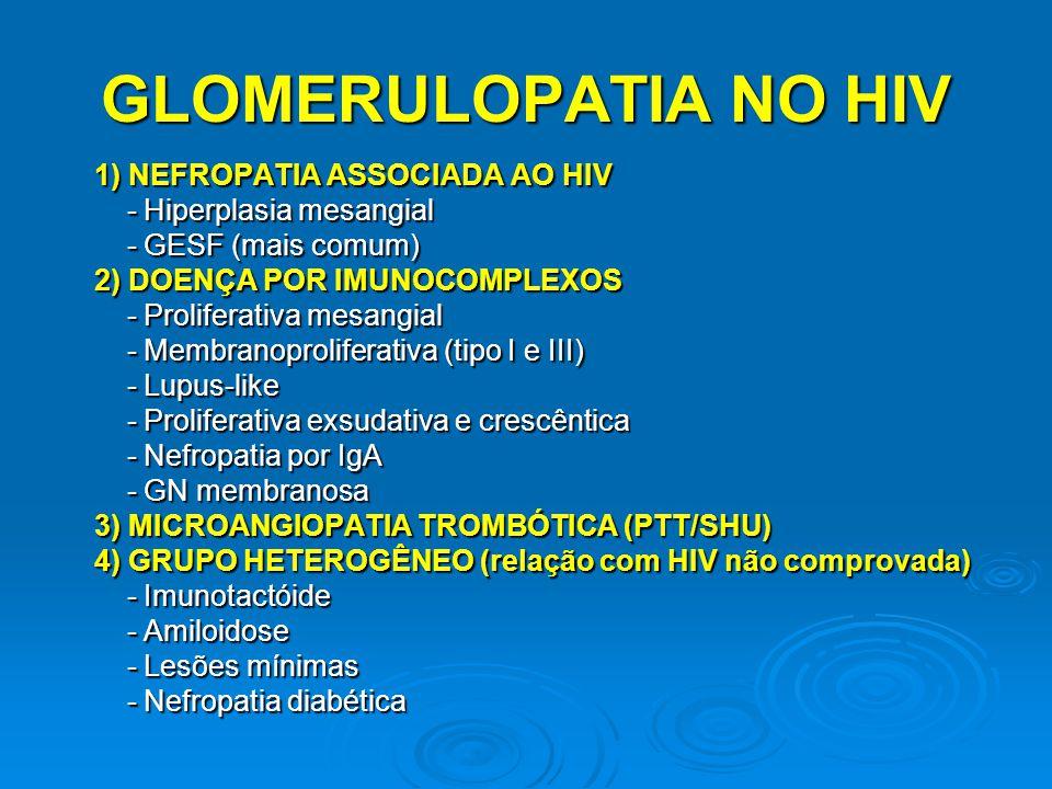 GLOMERULOPATIA NO HIV 1) NEFROPATIA ASSOCIADA AO HIV