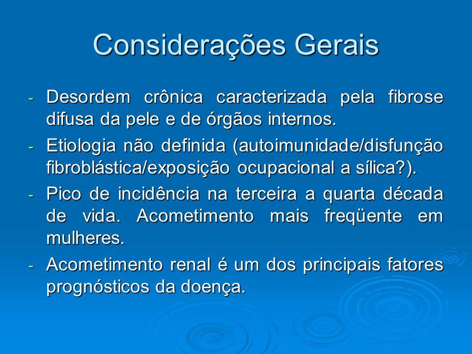 Considerações Gerais Desordem crônica caracterizada pela fibrose difusa da pele e de órgãos internos.