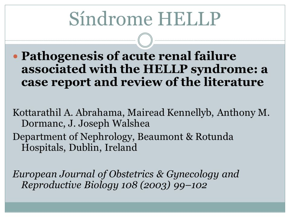 Síndrome HELLP Pathogenesis of acute renal failure associated with the HELLP syndrome: a case report and review of the literature.