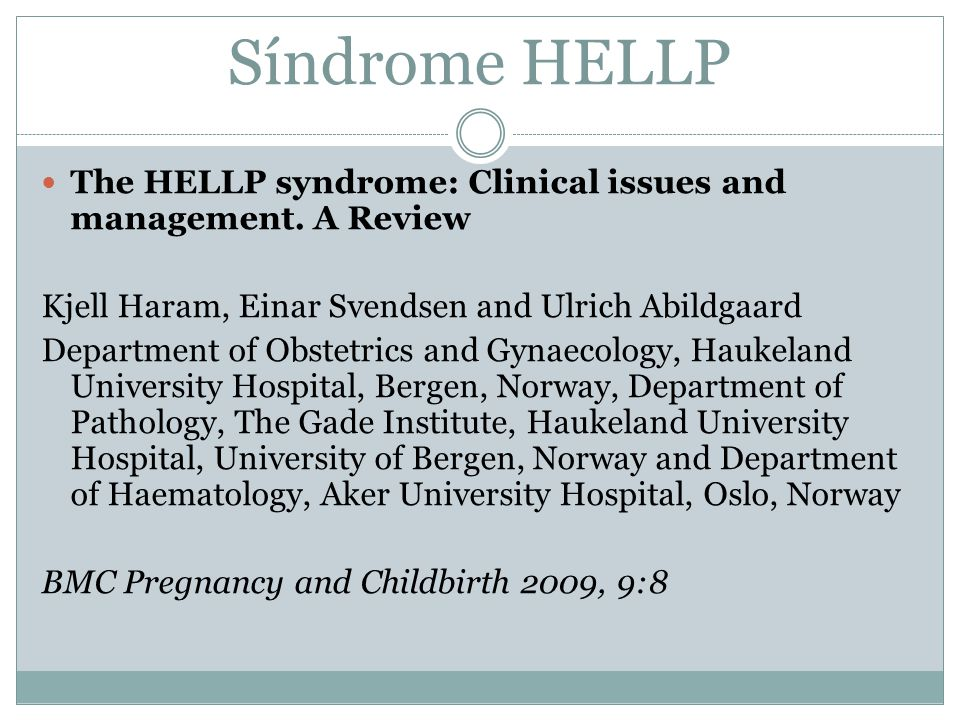 Síndrome HELLP The HELLP syndrome: Clinical issues and management. A Review. Kjell Haram, Einar Svendsen and Ulrich Abildgaard.