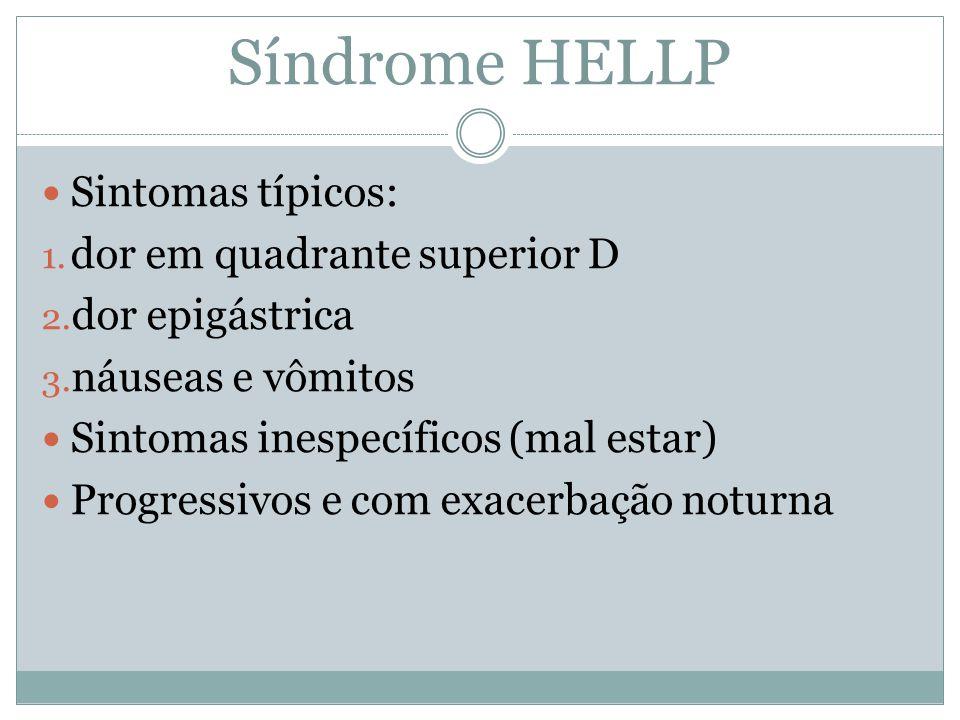 Síndrome HELLP Sintomas típicos: dor em quadrante superior D
