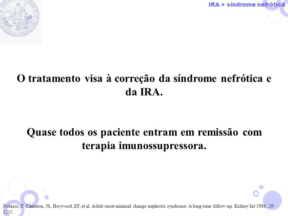 O tratamento visa à correção da síndrome nefrótica e da IRA.