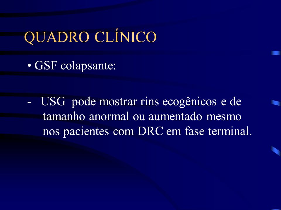 QUADRO CLÍNICO • GSF colapsante: