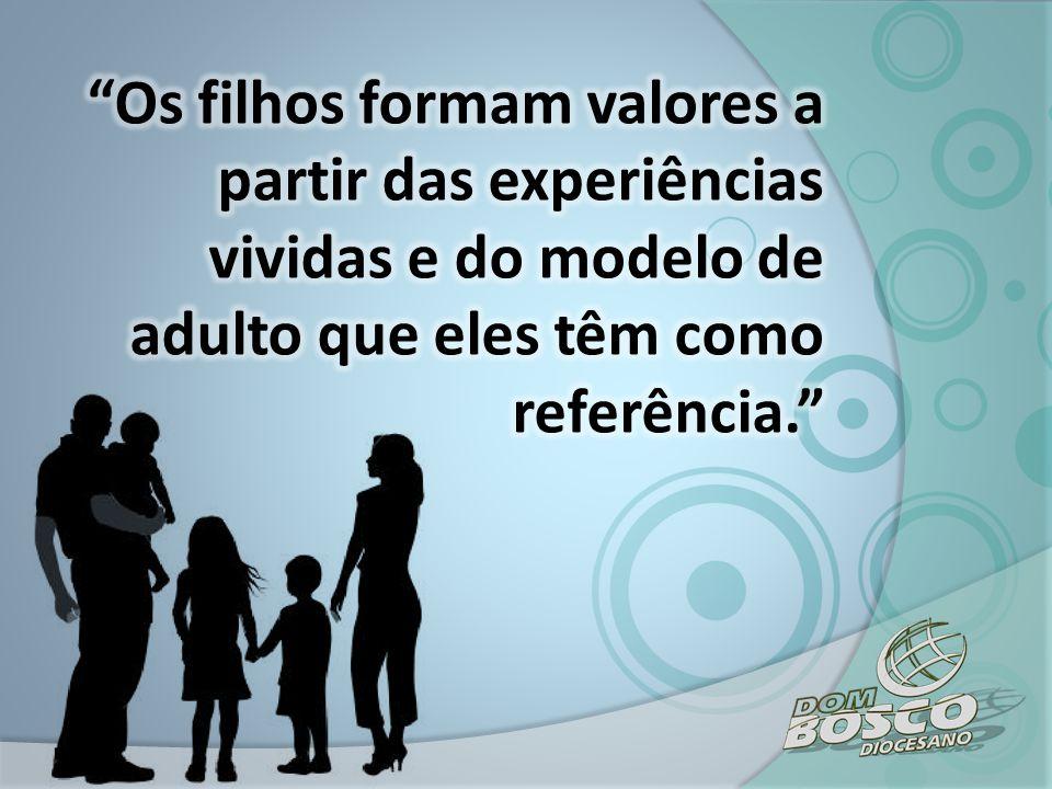 Os filhos formam valores a partir das experiências vividas e do modelo de adulto que eles têm como referência.