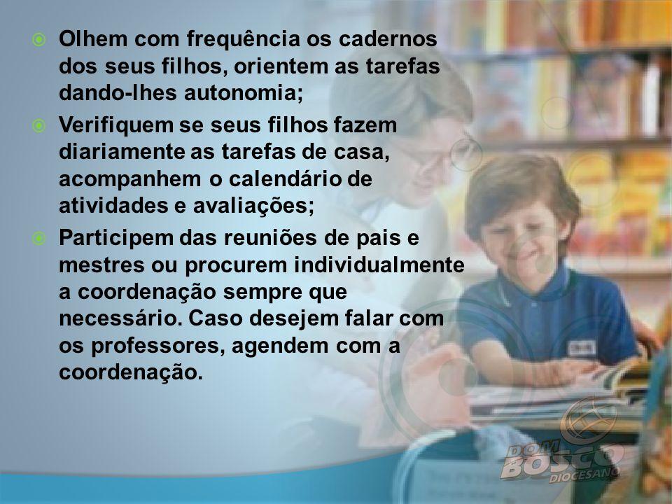 Olhem com frequência os cadernos dos seus filhos, orientem as tarefas dando-lhes autonomia;