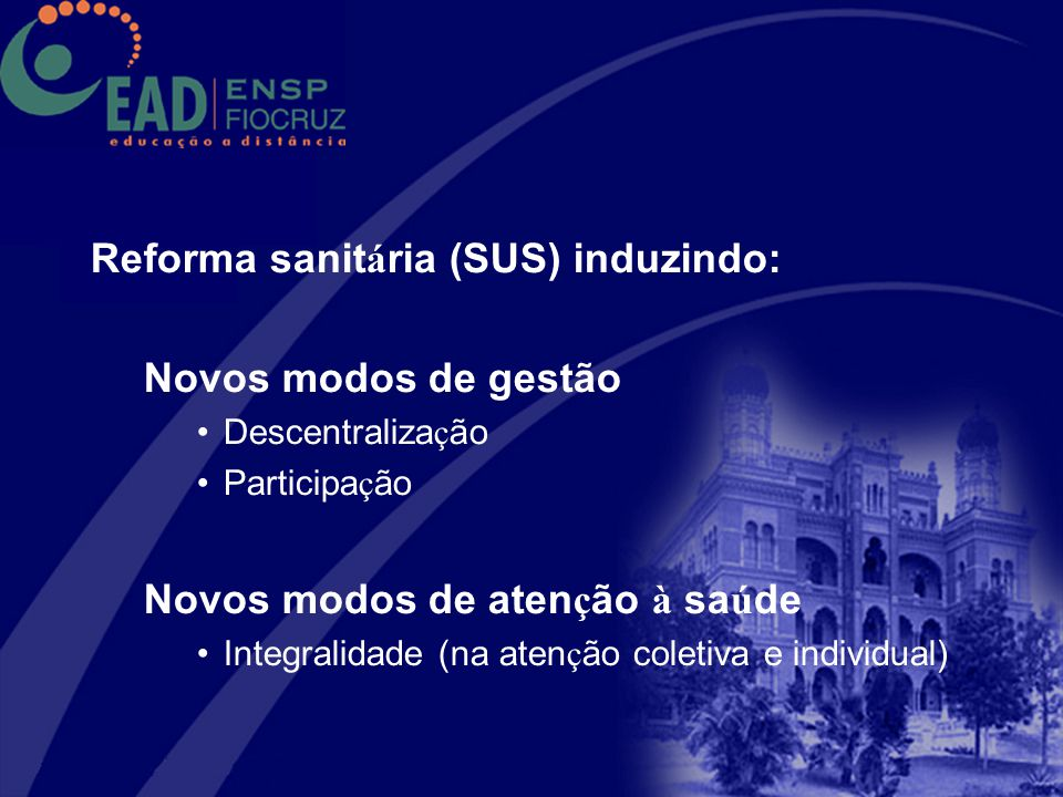 Reforma sanitária (SUS) induzindo: Novos modos de gestão