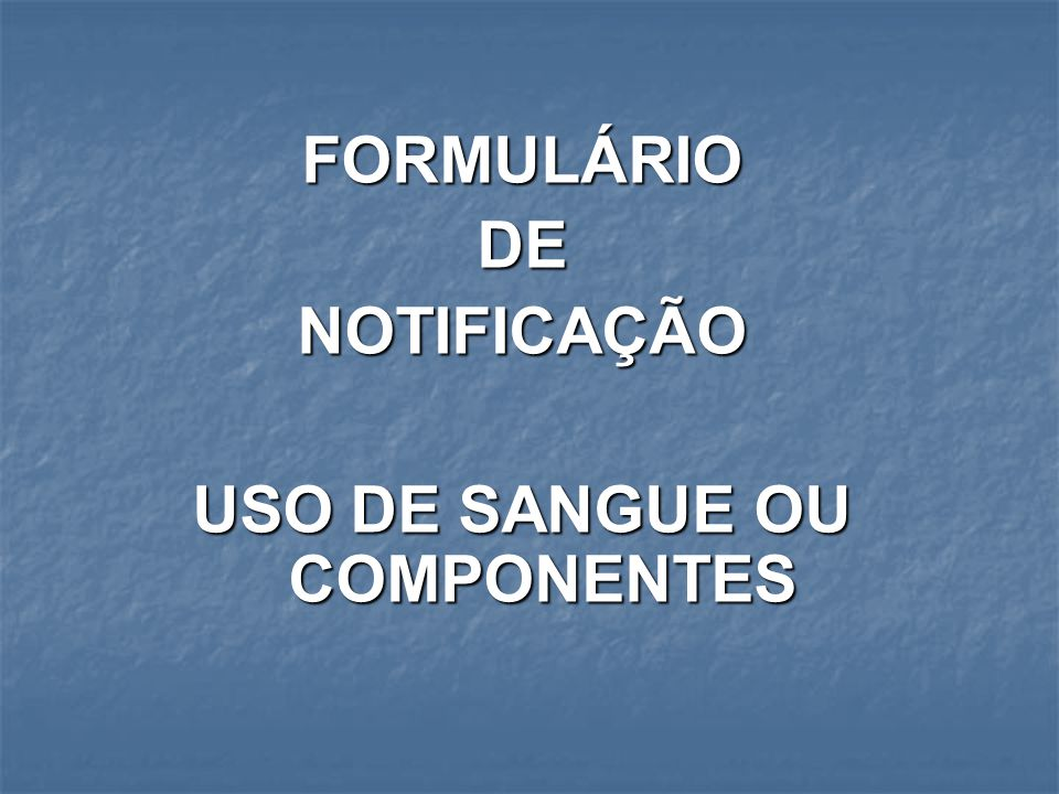 USO DE SANGUE OU COMPONENTES