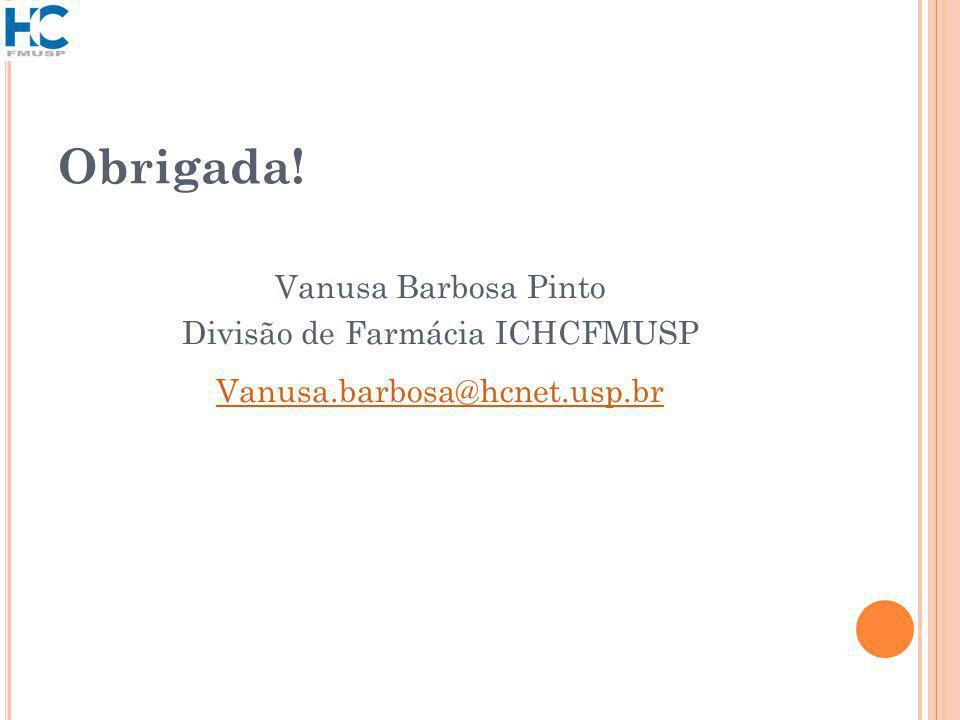 Obrigada! Vanusa Barbosa Pinto Divisão de Farmácia ICHCFMUSP Vanusa.barbosa@hcnet.usp.br