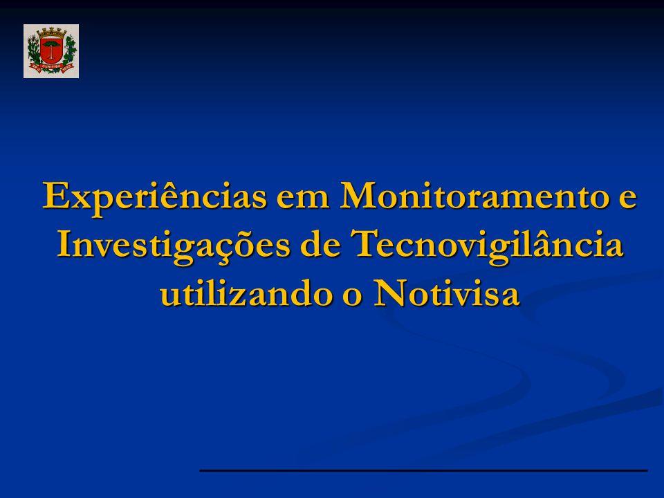 Experiências em Monitoramento e Investigações de Tecnovigilância utilizando o Notivisa