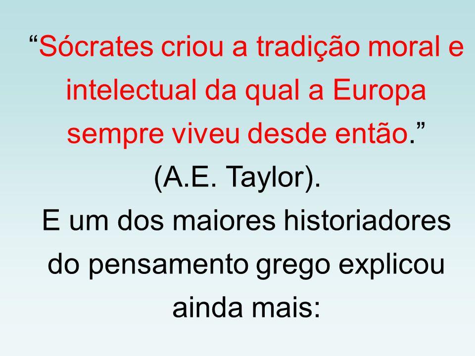 Sócrates criou a tradição moral e intelectual da qual a Europa sempre viveu desde então.