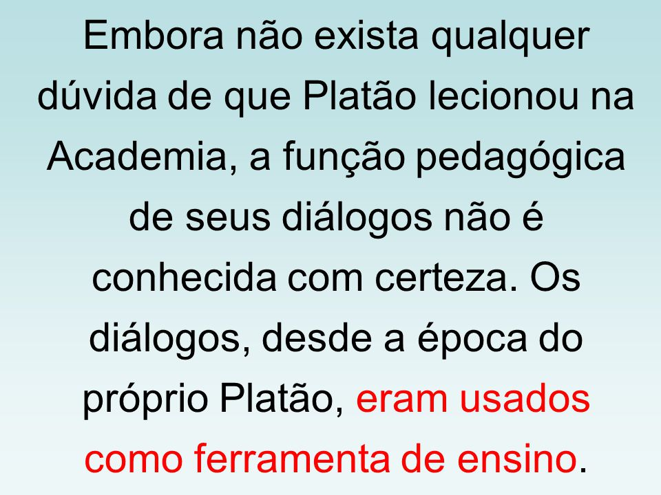 Embora não exista qualquer dúvida de que Platão lecionou na Academia, a função pedagógica de seus diálogos não é conhecida com certeza.