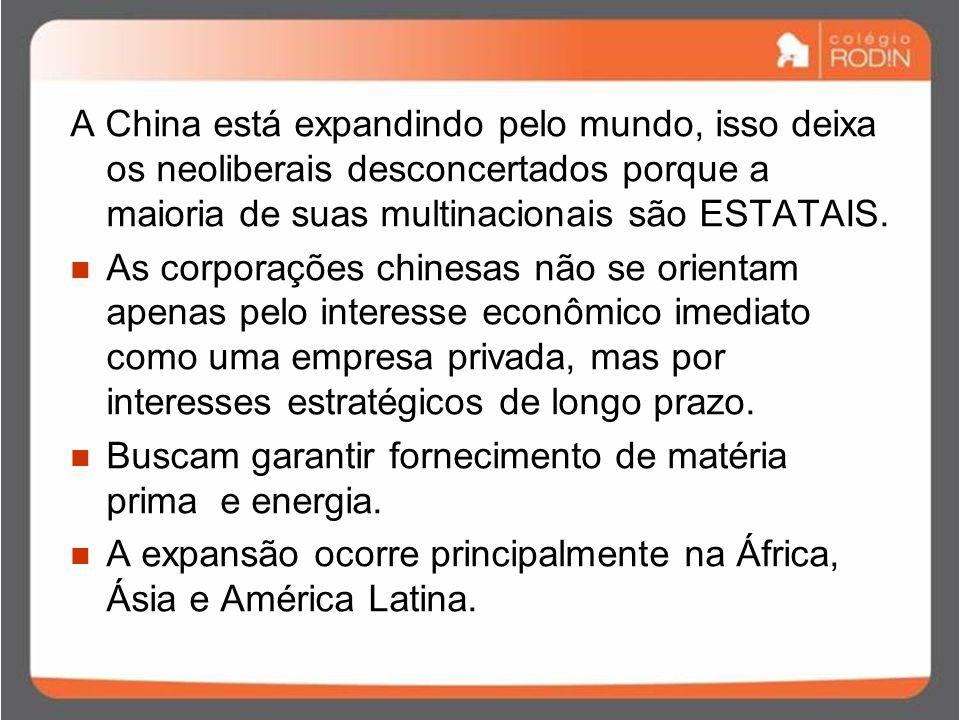 A China está expandindo pelo mundo, isso deixa os neoliberais desconcertados porque a maioria de suas multinacionais são ESTATAIS.