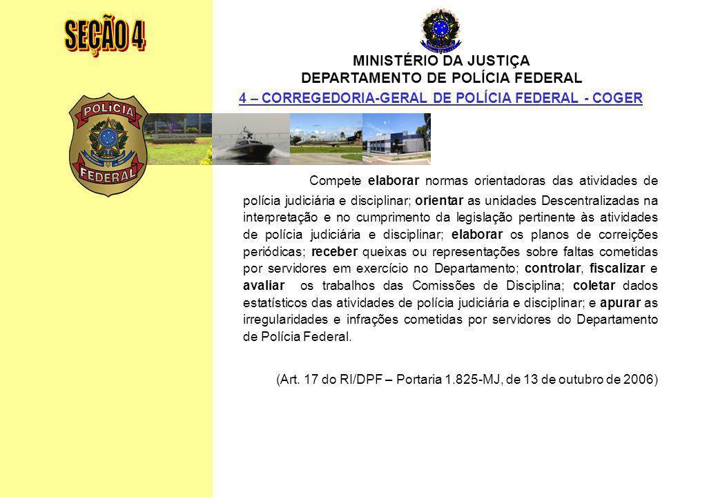 SEÇÃO 4 MINISTÉRIO DA JUSTIÇA. DEPARTAMENTO DE POLÍCIA FEDERAL. 4 – CORREGEDORIA-GERAL DE POLÍCIA FEDERAL - COGER.