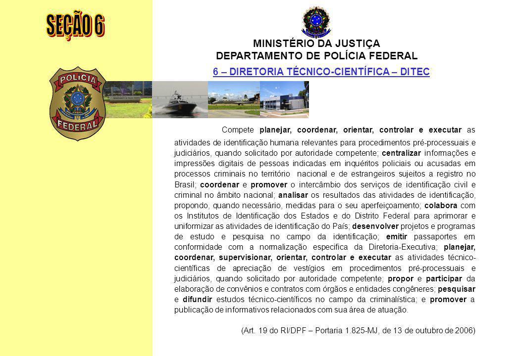 SEÇÃO 6 MINISTÉRIO DA JUSTIÇA. DEPARTAMENTO DE POLÍCIA FEDERAL. 6 – DIRETORIA TÉCNICO-CIENTÍFICA – DITEC.