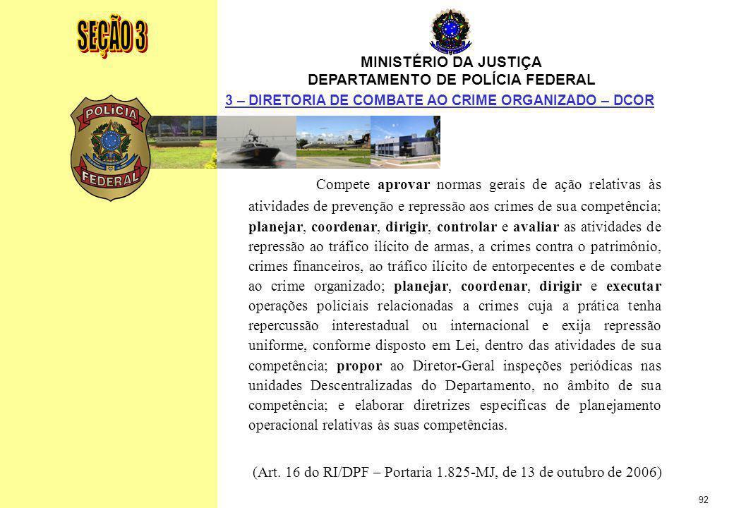 SEÇÃO 3 MINISTÉRIO DA JUSTIÇA. DEPARTAMENTO DE POLÍCIA FEDERAL. 3 – DIRETORIA DE COMBATE AO CRIME ORGANIZADO – DCOR.