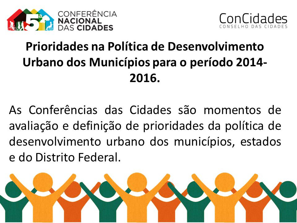 Prioridades na Política de Desenvolvimento Urbano dos Municípios para o período 2014-2016.