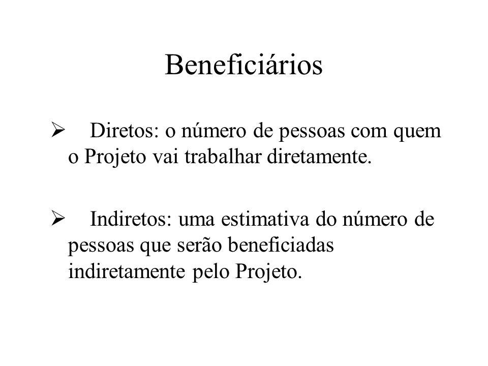 Beneficiários Diretos: o número de pessoas com quem o Projeto vai trabalhar diretamente.