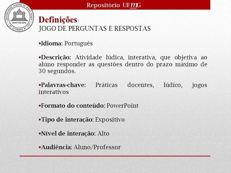 Definições: JOGO DE PERGUNTAS E RESPOSTAS Repositório UFmG