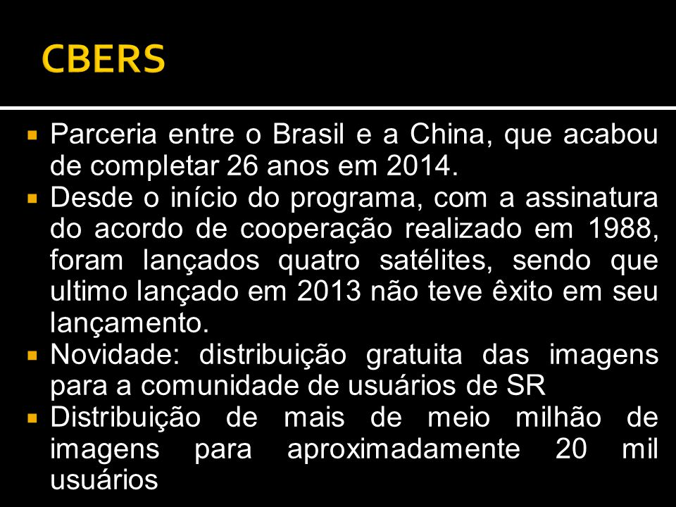 CBERS Parceria entre o Brasil e a China, que acabou de completar 26 anos em 2014.