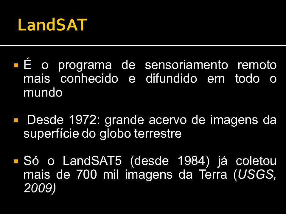 LandSAT É o programa de sensoriamento remoto mais conhecido e difundido em todo o mundo.