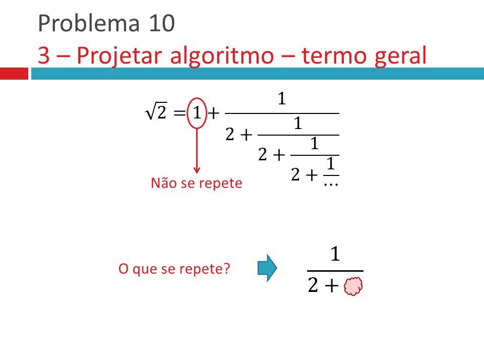 Problema 10 3 – Projetar algoritmo – termo geral