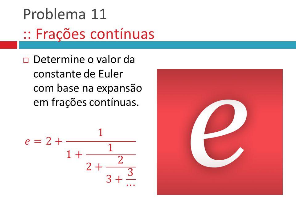 Problema 11 :: Frações contínuas