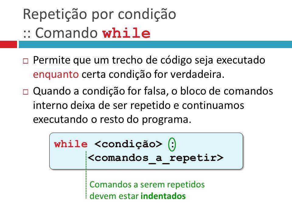 Repetição por condição :: Comando while