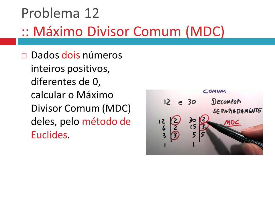 Problema 12 :: Máximo Divisor Comum (MDC)