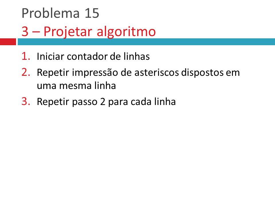 Problema 15 3 – Projetar algoritmo