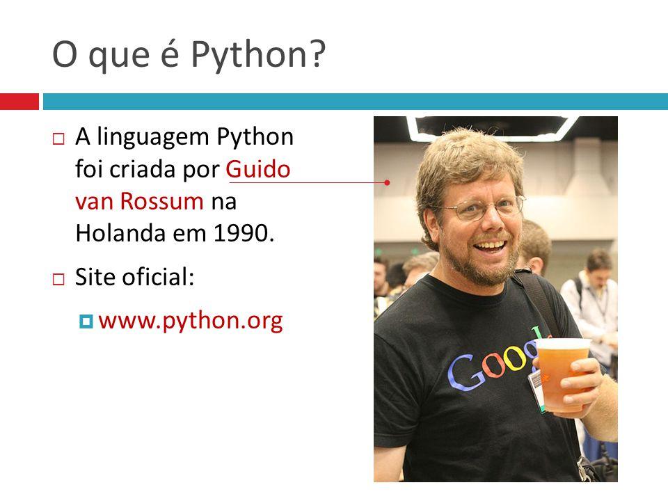 O que é Python A linguagem Python foi criada por Guido van Rossum na Holanda em 1990. Site oficial: