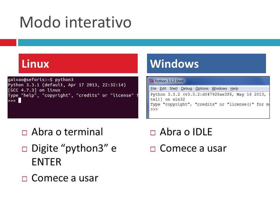 Modo interativo Linux Windows Abra o terminal Digite python3 e ENTER