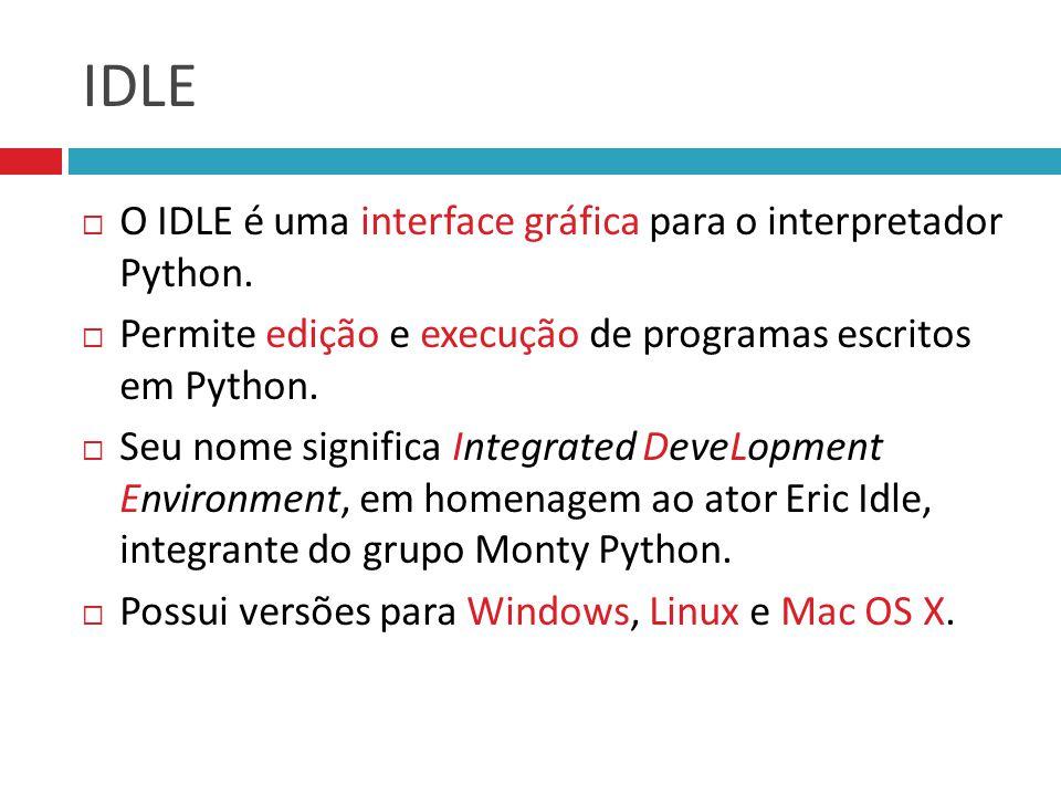 IDLE O IDLE é uma interface gráfica para o interpretador Python.