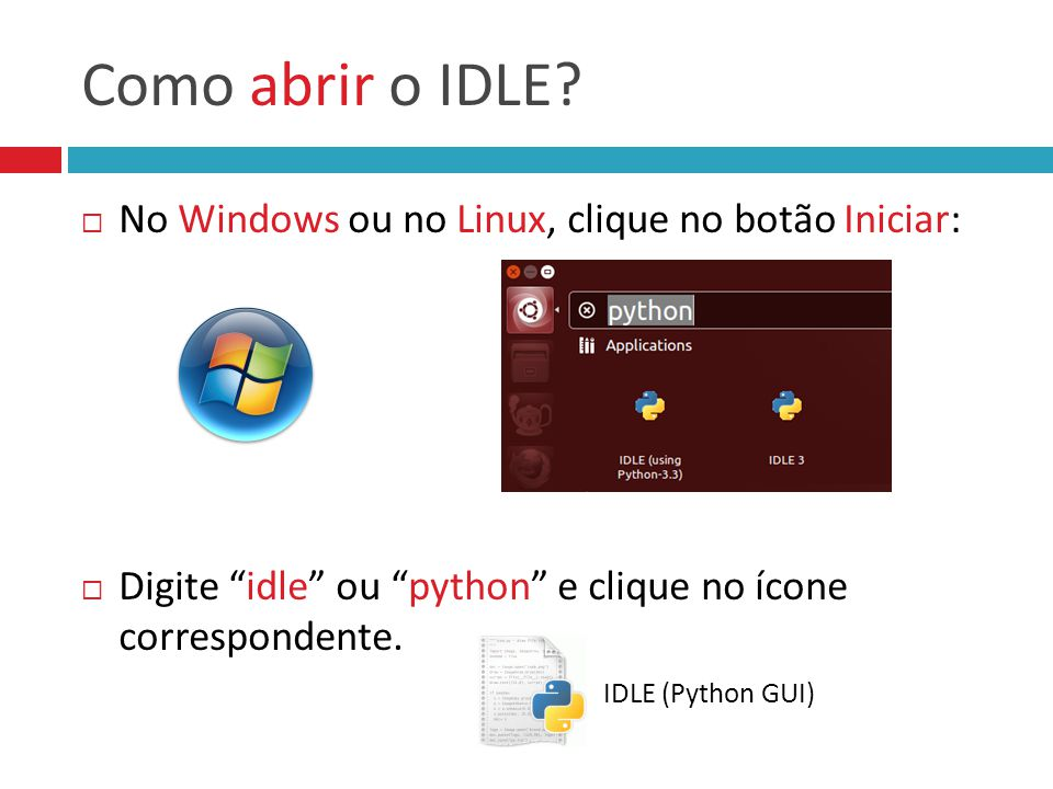 Como abrir o IDLE No Windows ou no Linux, clique no botão Iniciar: