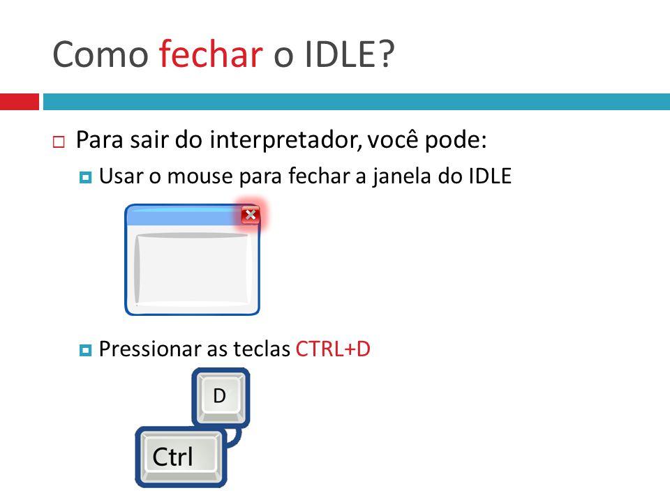 Como fechar o IDLE Para sair do interpretador, você pode: