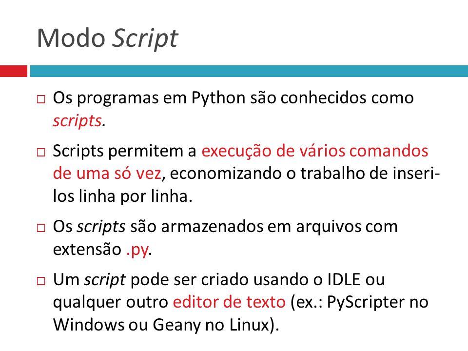 Modo Script Os programas em Python são conhecidos como scripts.