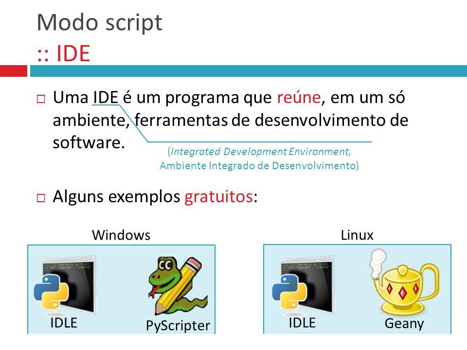 Modo script :: IDE Uma IDE é um programa que reúne, em um só ambiente, ferramentas de desenvolvimento de software.