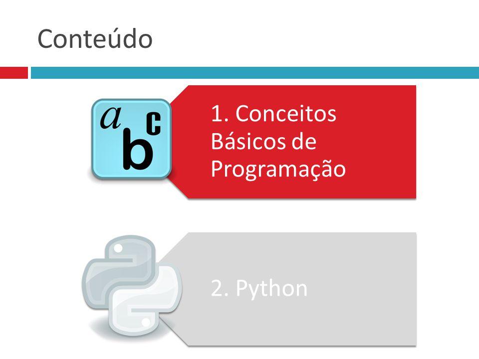 Conteúdo 1. Conceitos Básicos de Programação 2. Python