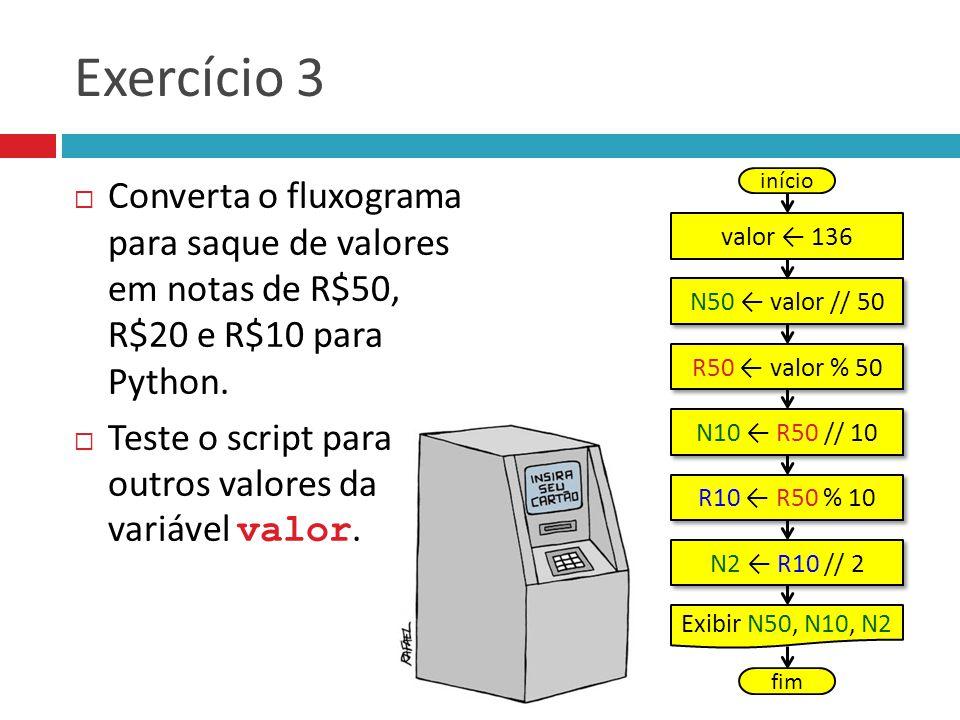 Exercício 3 Converta o fluxograma para saque de valores em notas de R$50, R$20 e R$10 para Python.
