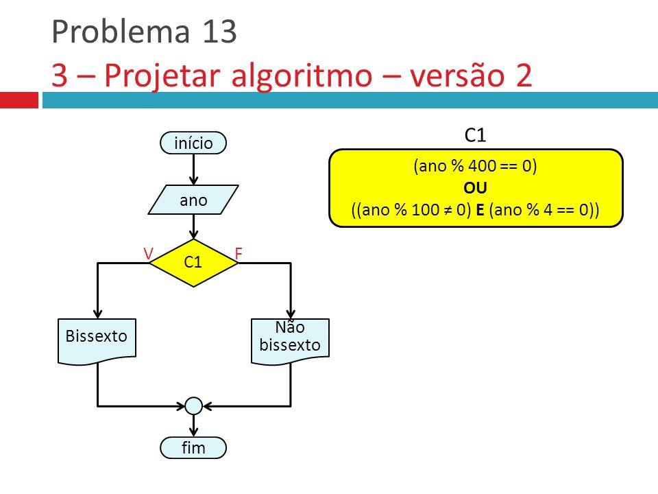 Problema 13 3 – Projetar algoritmo – versão 2