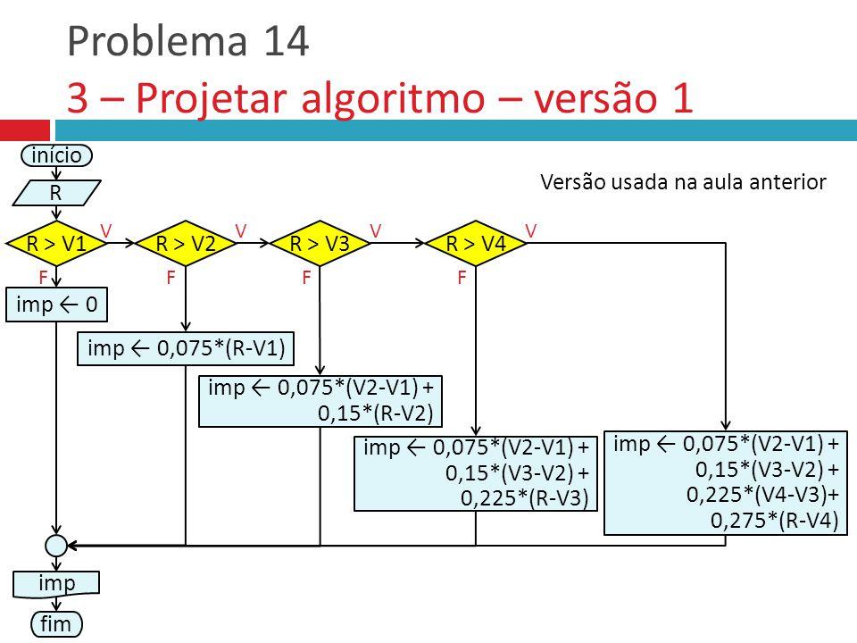 Problema 14 3 – Projetar algoritmo – versão 1