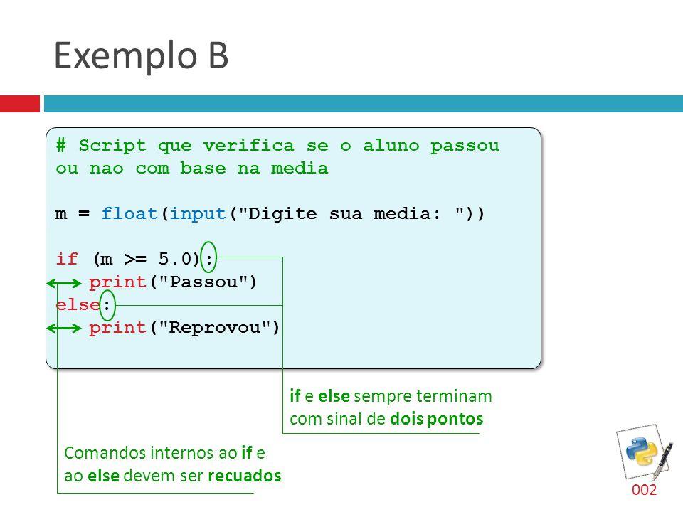 Exemplo B # Script que verifica se o aluno passou ou nao com base na media. m = float(input( Digite sua media: ))