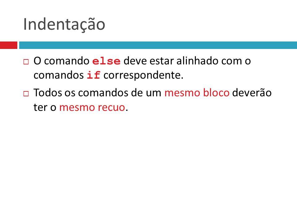 Indentação O comando else deve estar alinhado com o comandos if correspondente.