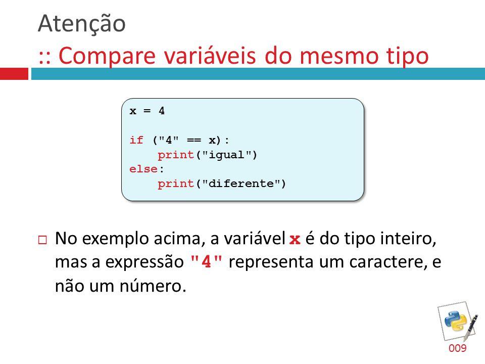 Atenção :: Compare variáveis do mesmo tipo