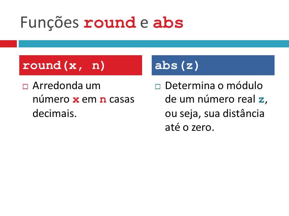 Funções round e abs round(x, n) abs(z)